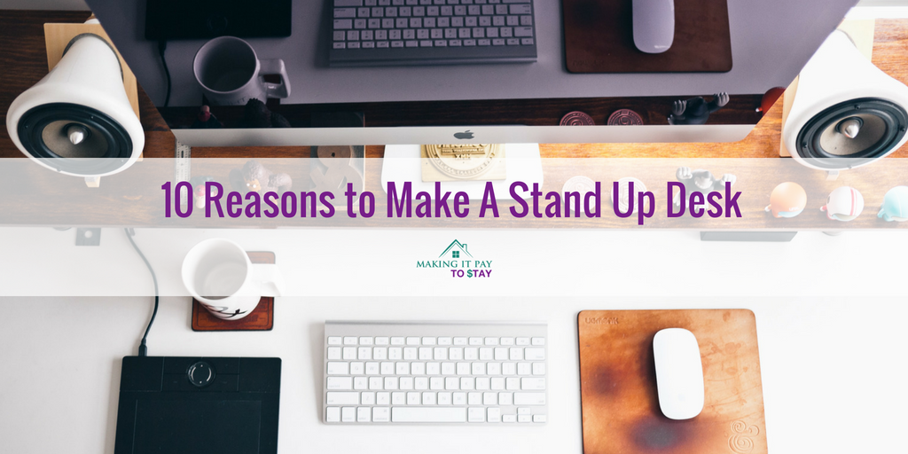 10 Reasons to Make A Stand Up Desk