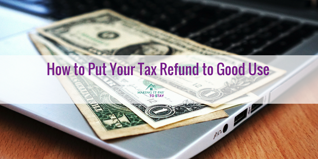 How to Put Your Tax Refund to Good Use