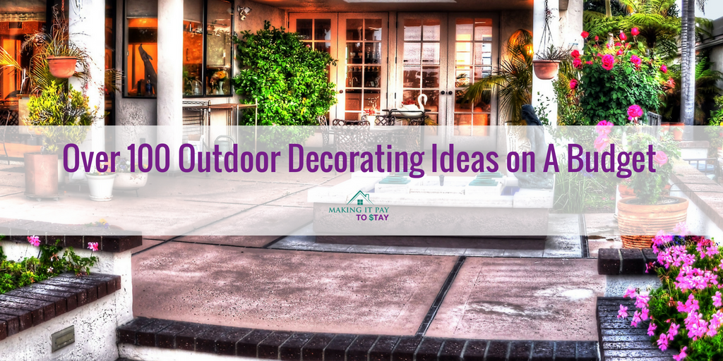 Over 100 Outdoor Decorating Ideas on A Budget