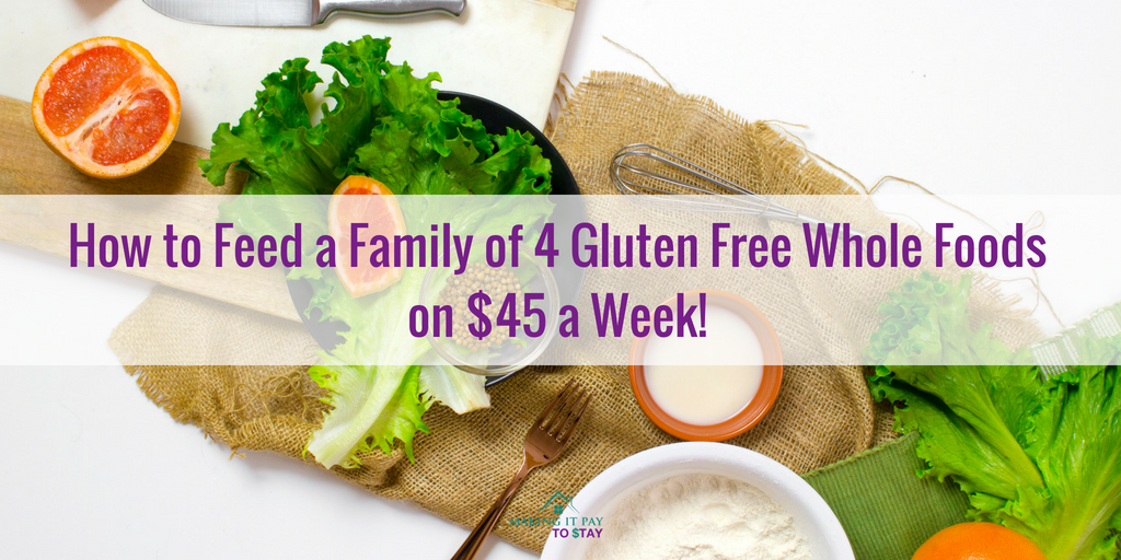 How to Feed a Family of 4 Gluten Free Whole Foods on $45 a Week!