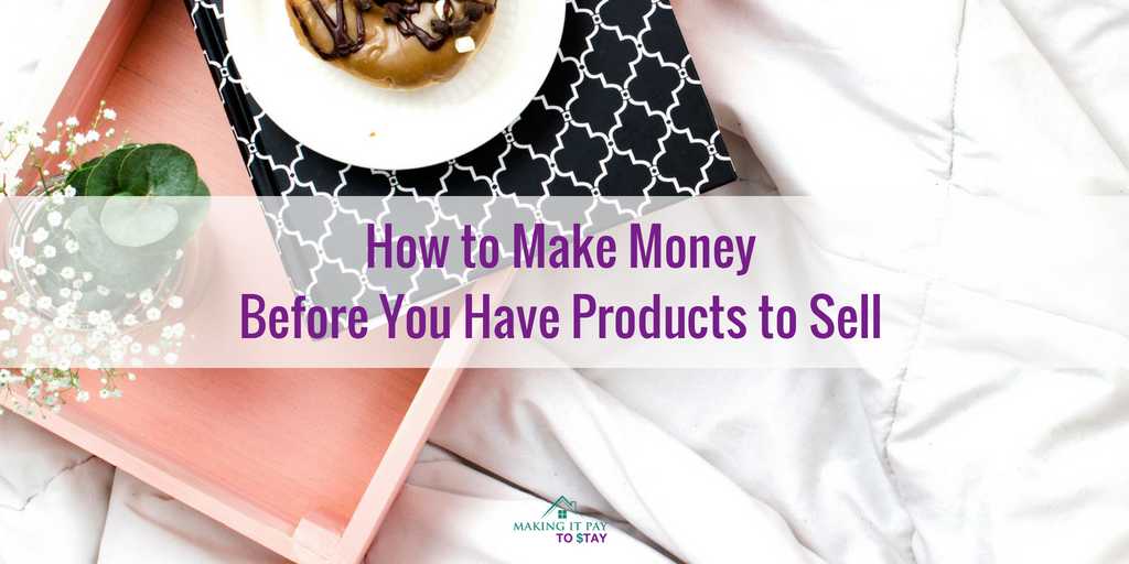 How to Make Money Before You Have Products to Sell