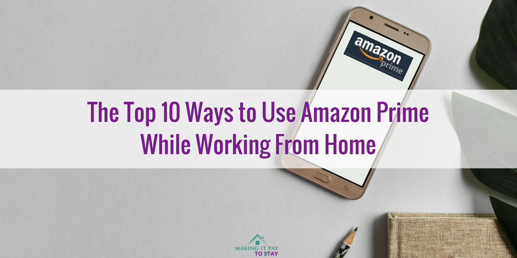 The Top 10 Ways to Use Amazon Prime While Working From Home