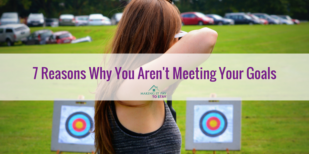 7 Reasons Why You Aren't Meeting Your Goals