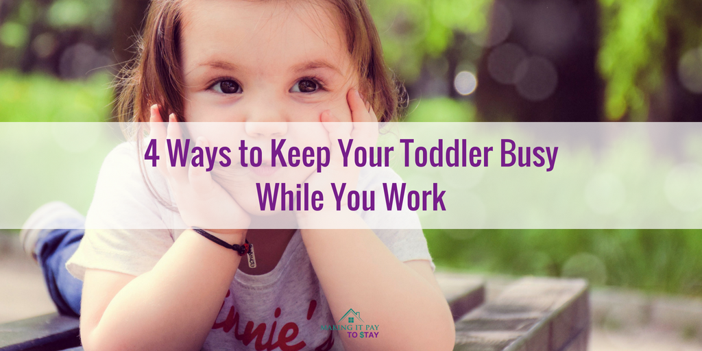 4 Ways to Keep Your Toddler Busy While You Work