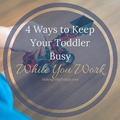 4 ways to keep a toddler busy while you work
