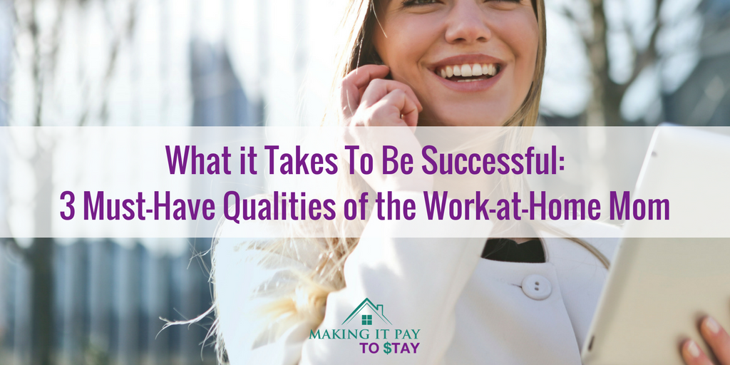 What it Takes To Be Successful: 3 Must-Have Qualities of the Work-at-Home Mom