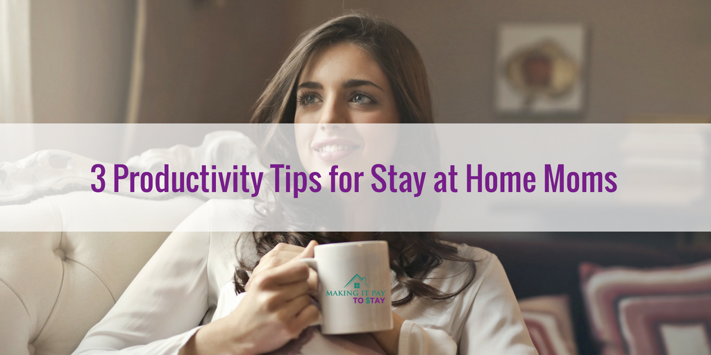 3 Productivity Tips for Stay at Home Moms
