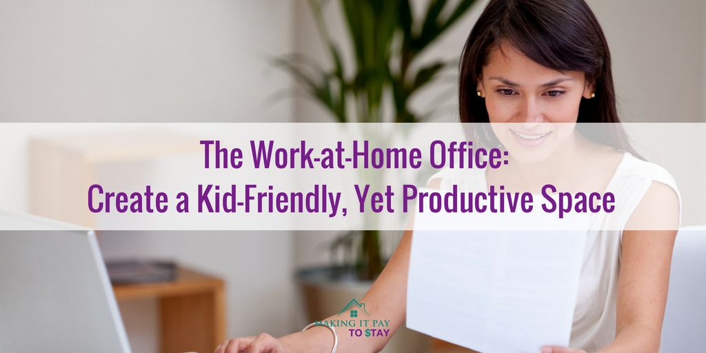 The Work-at-Home Office: Create a Kid-Friendly, Yet Productive Space