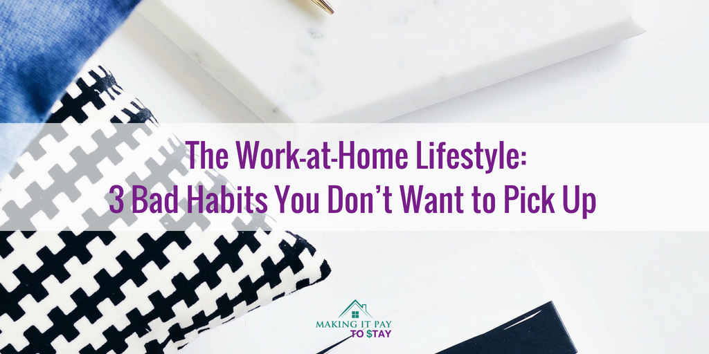 The Work-at-Home Lifestyle: 3 Bad Habits You Don't Want to Pick Up