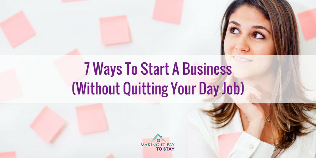 7 Ways To Start A Business (Without Quitting Your Day Job)