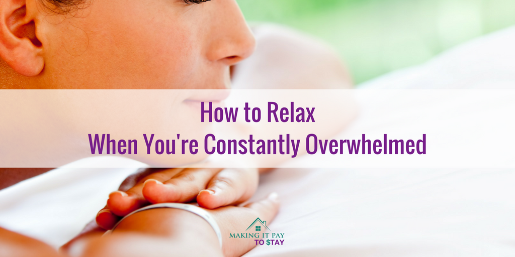 How to Relax When You're Constantly Overwhelmed