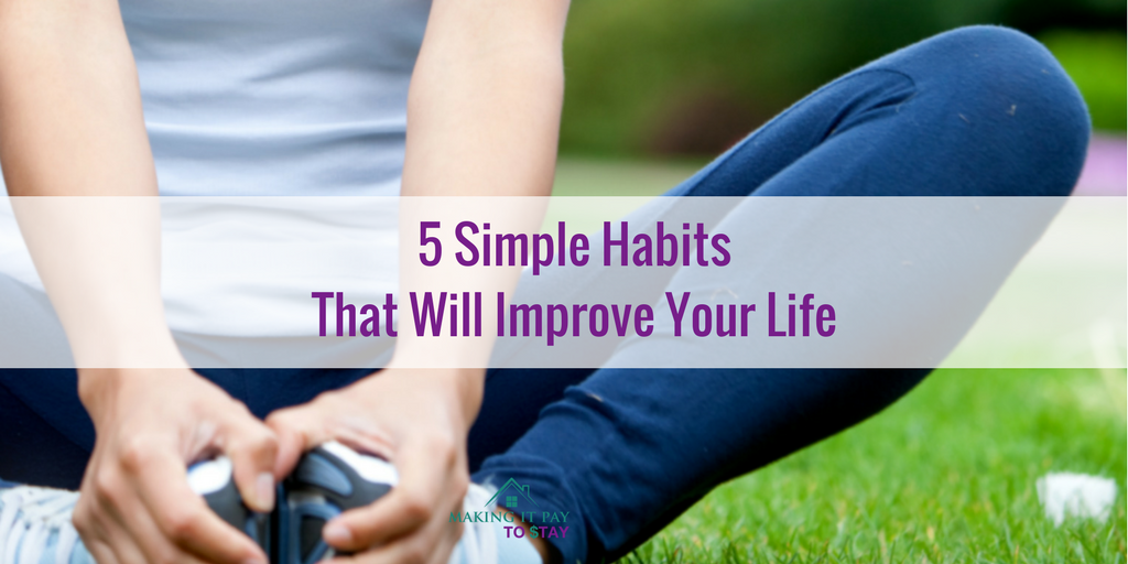 5 Simple Habits That Will Improve Your Life