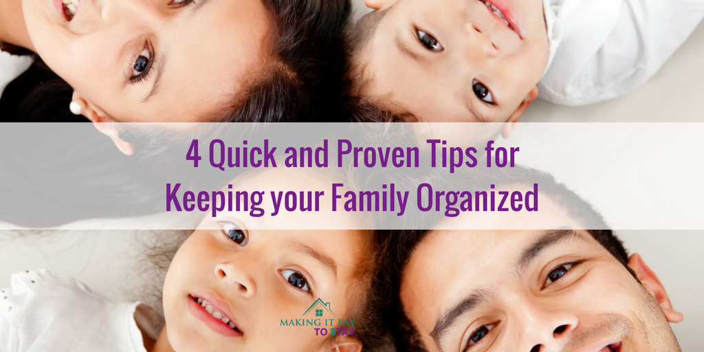 4 Quick and Proven Tips for Keeping your Family Organized