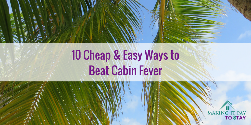 10 Cheap & Easy Ways to Beat Cabin Fever