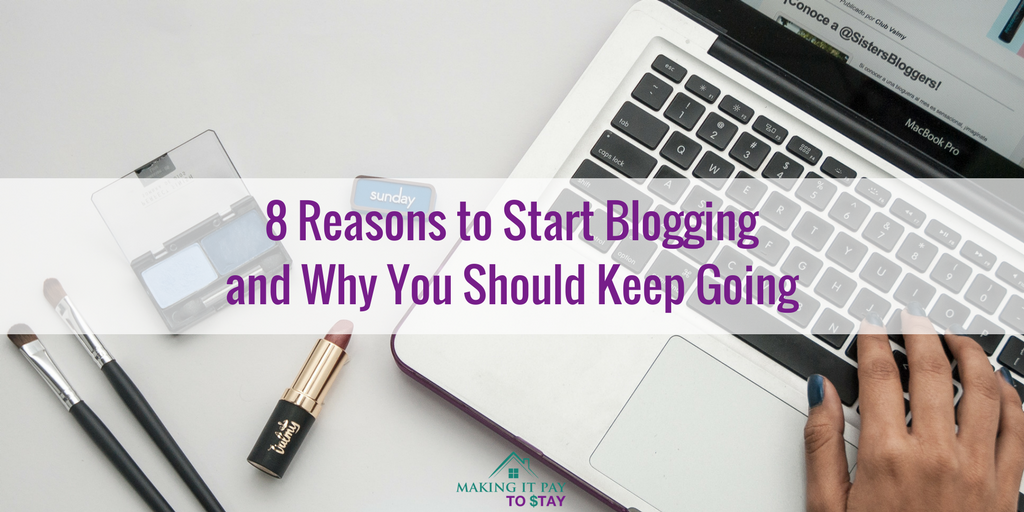 8 Reasons to Start Blogging and Why You Should Keep Going