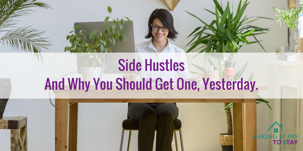 Side Hustles And Why You Should Get One, Yesterday.