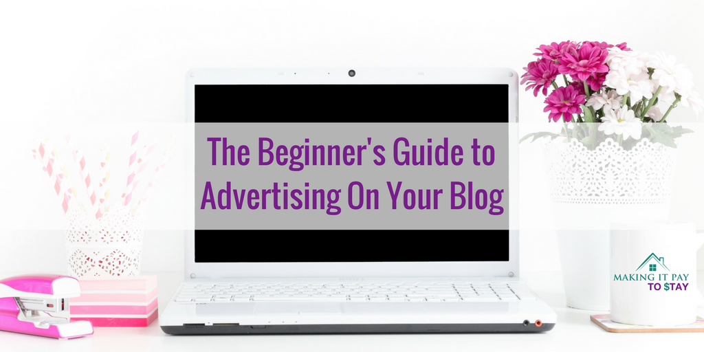 The Beginner's Guide to Advertising On Your Blog