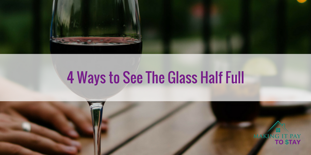 4 Ways to See The Glass Half Full