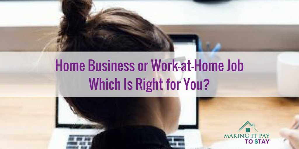 Home Business or Work-at-Home Job - Which Is Right for You?