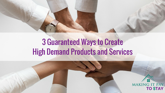 3 Guaranteed Ways to Create High Demand Products and Services