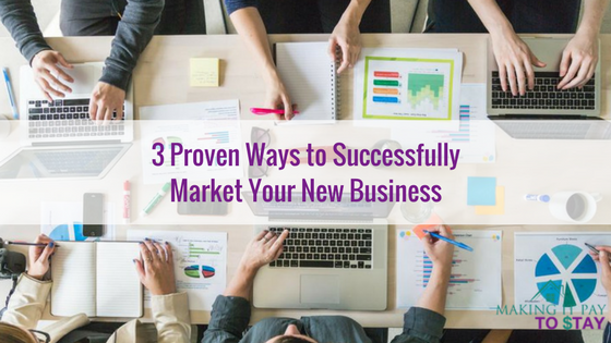 3 Proven Ways to Successfully Market Your New Business