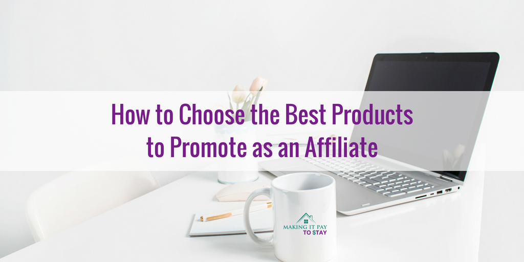 How to Choose the Best Products to Promote as an Affiliate