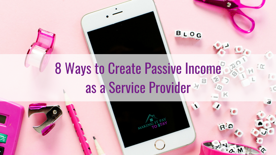 8 Ways to Create Passive Income as a Service Provider