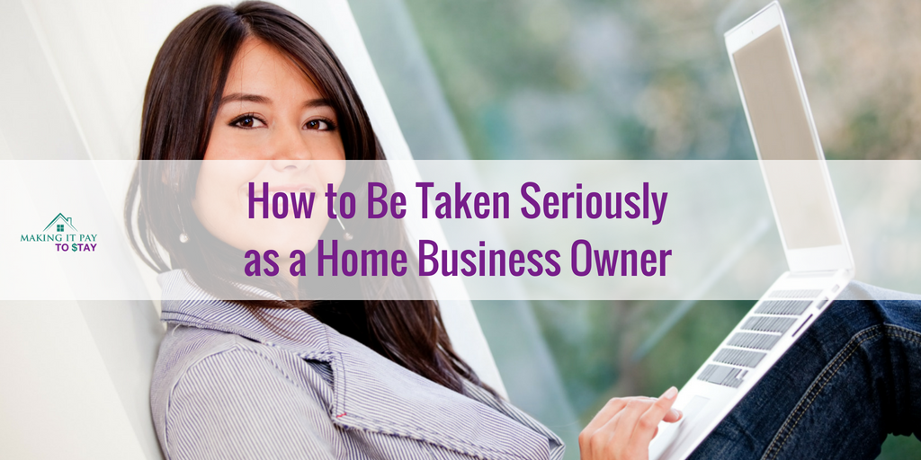 How to Be Taken Seriously as a Home Business Owner