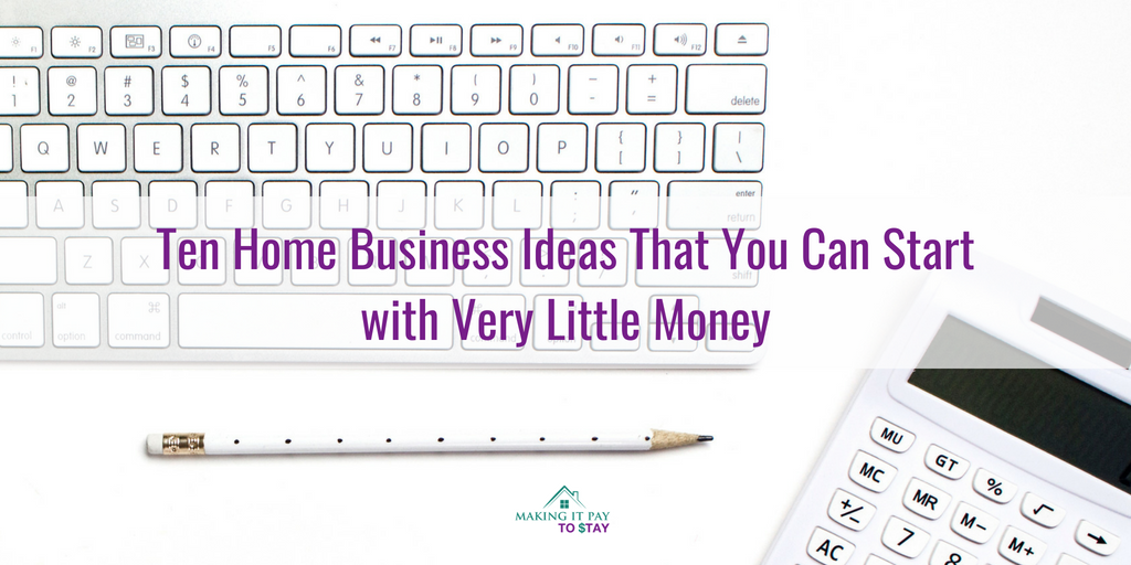 Ten Home Business Ideas That You Can Start with Very Little Money