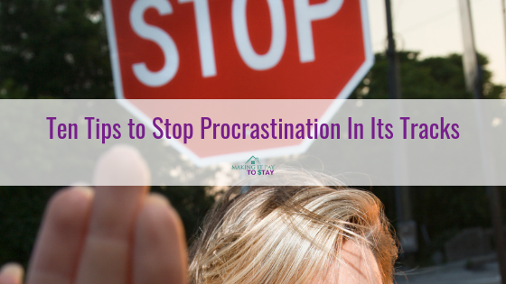 Ten Tips to Stop Procrastination In Its Tracks