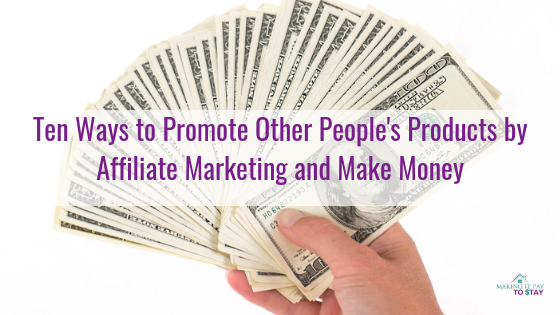 Ten Ways to Promote Other People's Products by Affiliate Marketing and Make Money