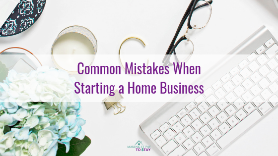 Common Mistakes When Starting a Home Business