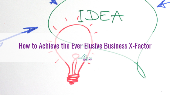 How to Achieve the Ever Elusive Business X-Factor
