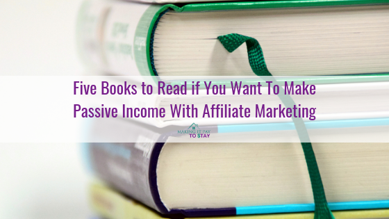 Five Books to Read if You Want To Make Passive Income With Affiliate Marketing