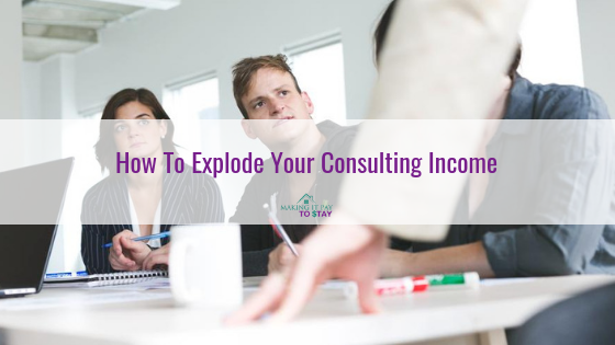 How To Explode Your Consulting Income
