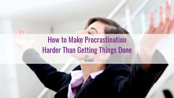 How to Make Procrastination Harder Than Getting Things Done
