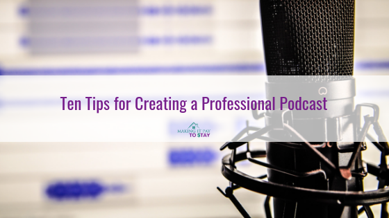 Ten Tips for Creating a Professional Podcast