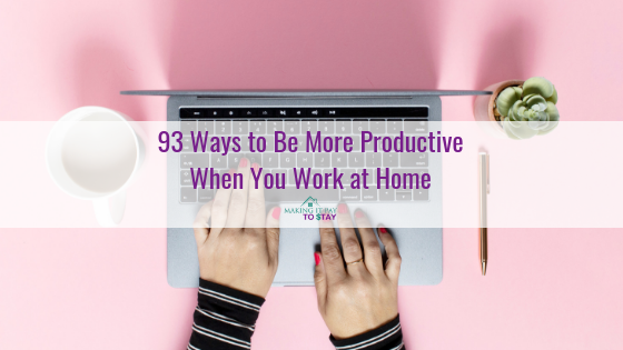 93 Ways to Be More Productive When You Work at Home