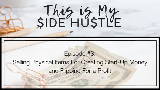 Podcast Episode 3: Selling Physical Items For Creating Start Up Money and Flipping For a Profit
