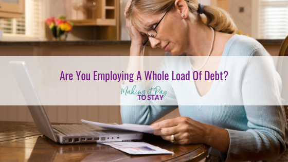 Are You Employing A Whole Load Of Debt?