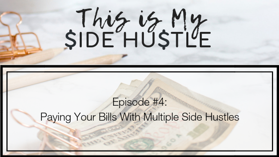 Podcast Episode 4: Paying Your Bills With Multiple Side Hustles