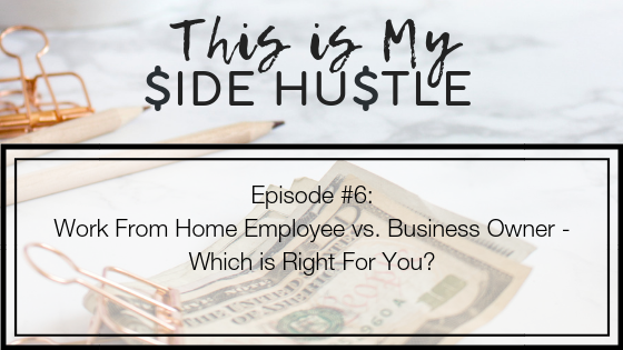 Podcast Episode 6: Work From Home Employee vs. Business Owner – Which is Right For You?