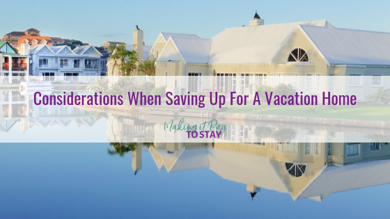 Considerations When Saving Up For A Vacation Home