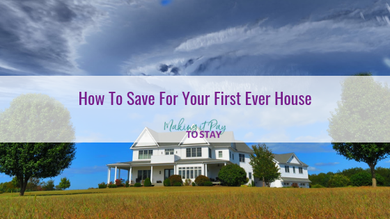 How To Save For Your First Ever House