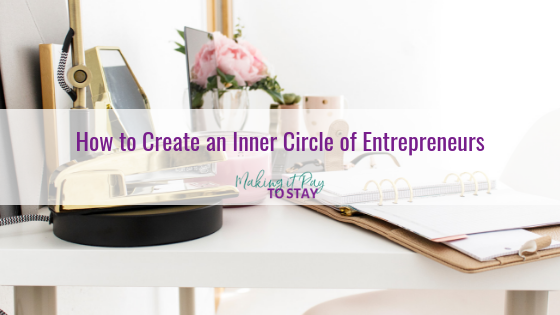 How to Create an Inner Circle of Entrepreneurs