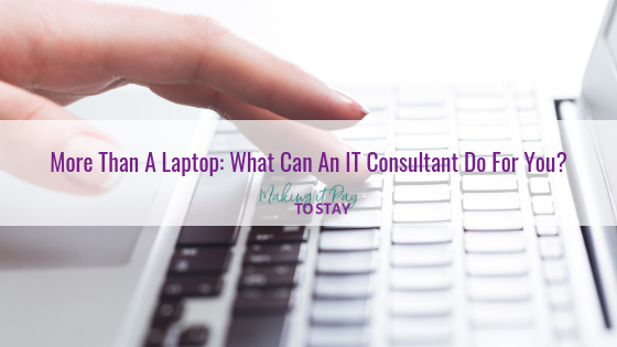 More Than A Laptop: What Can An IT Consultant Do For You?
