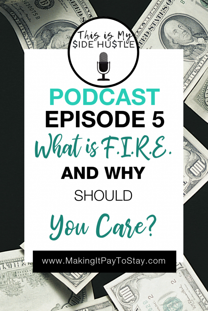 Podcast Episode 5: What is F.I.R.E. and Why Should You Care? This Is My Side Hustle Pinterest