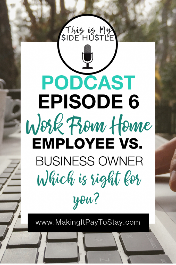 This Is My Side Hustle Podcast Episode 6: Work From Home Employee vs. Business Owner - Which is Right For You?