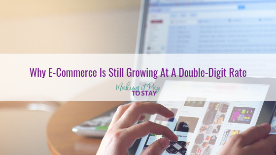Why E-Commerce Is Still Growing At A Double-Digit Rate