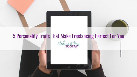 5 Personality Traits That Make Freelancing Perfect For You